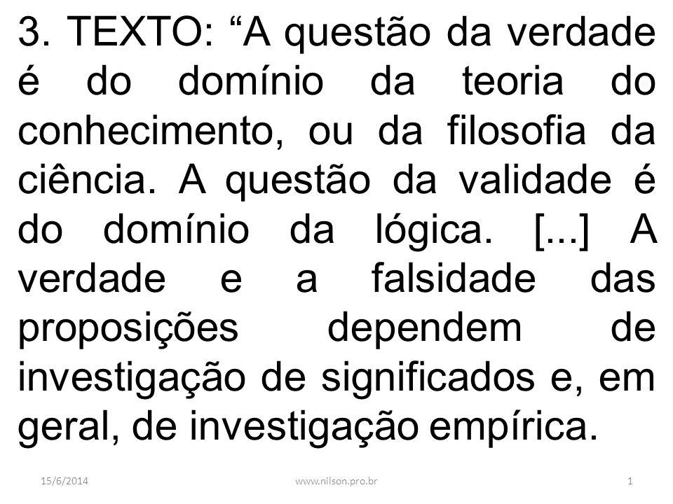 3. TEXTO: A questão da verdade é do domínio da teoria do conhecimento, ou da filosofia da ciência. A questão da validade é do domínio da lógica. [...] A verdade e a falsidade das proposições dependem de investigação de significados e, em geral, de investigação empírica.